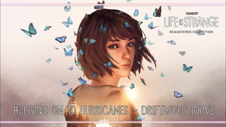 Holding On To Hurricanes - Driftwood Drive Life is Strange: Remastered Collection
