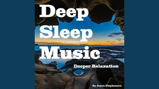 Deep Sleep Music: Deeper Relaxation