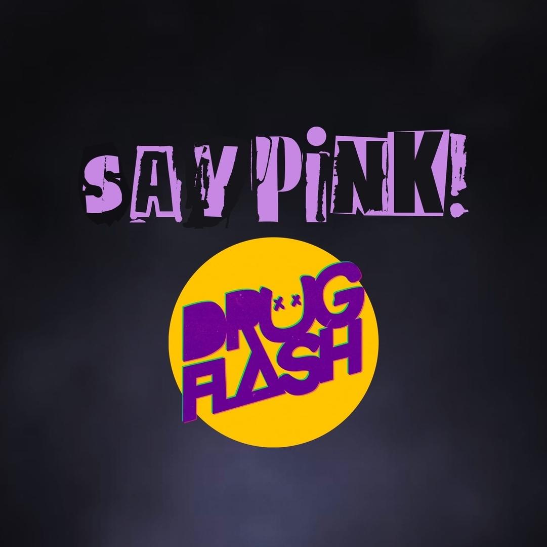 Афиша SAYPINK! & DRUG FLASH - 06 ДЕК. / Н. НОВГОРОД