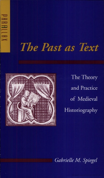 The Past as Text  The Theory and Practice of Medieval Historiography